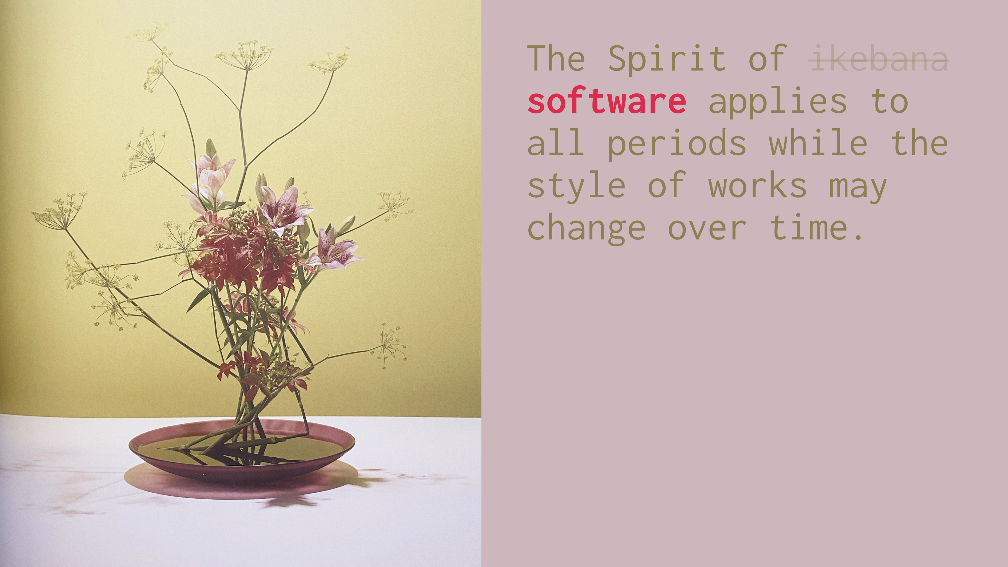 "Ikebana arrangement next to some text that reads, ""The Spirit of software applies to all periods while the style of works may change over time."""